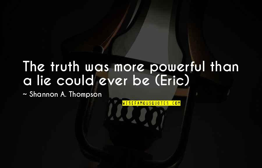 We Lie To Ourselves Quotes By Shannon A. Thompson: The truth was more powerful than a lie