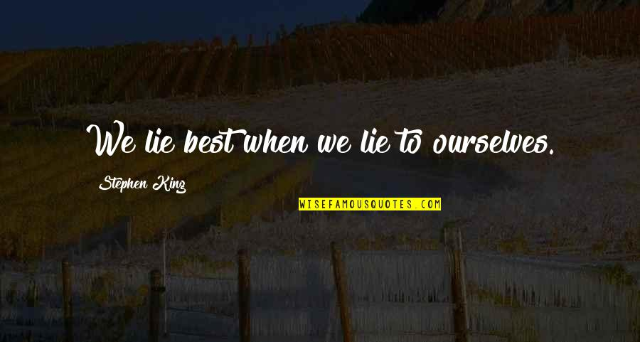 We Lie To Ourselves Quotes By Stephen King: We lie best when we lie to ourselves.