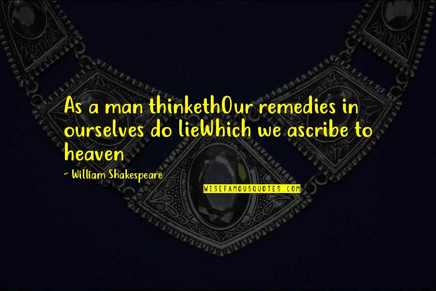 We Lie To Ourselves Quotes By William Shakespeare: As a man thinkethOur remedies in ourselves do