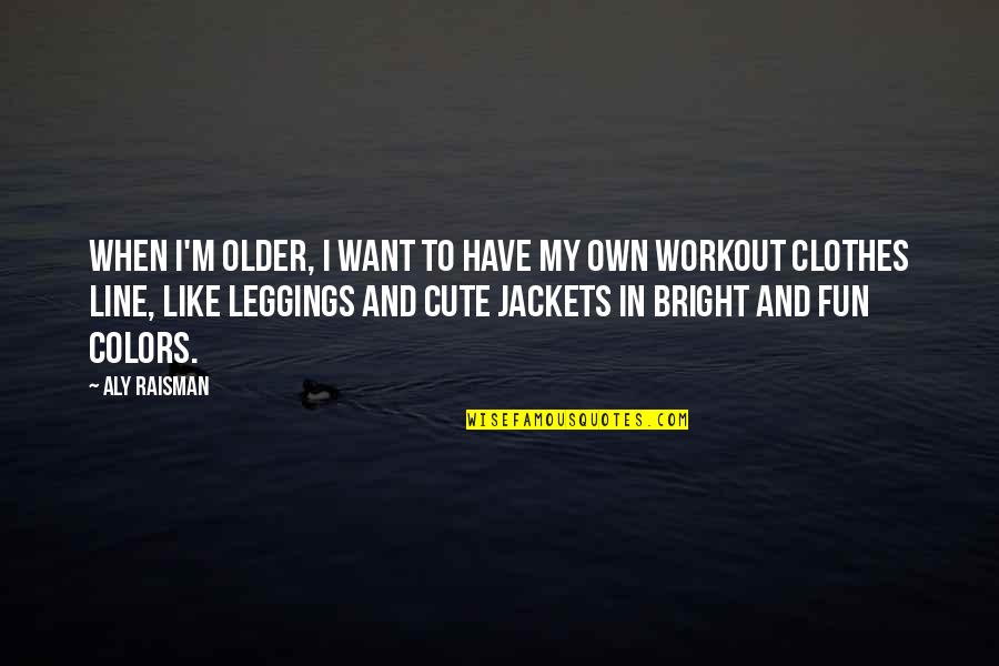 We Like To Have Fun Quotes By Aly Raisman: When I'm older, I want to have my