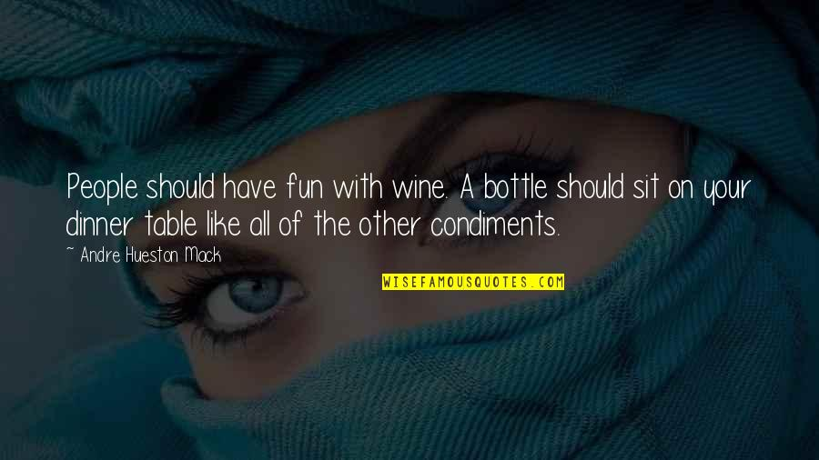 We Like To Have Fun Quotes By Andre Hueston Mack: People should have fun with wine. A bottle