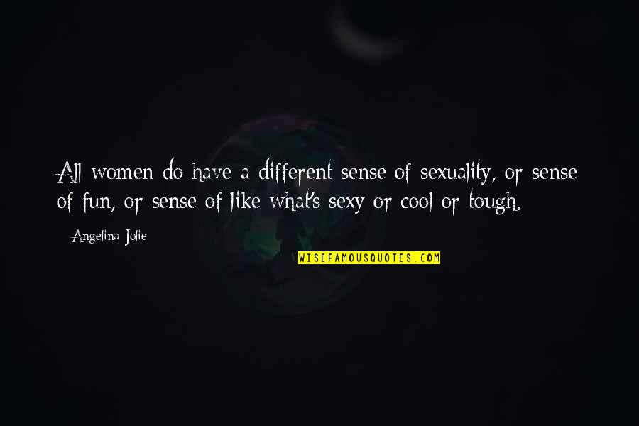 We Like To Have Fun Quotes By Angelina Jolie: All women do have a different sense of