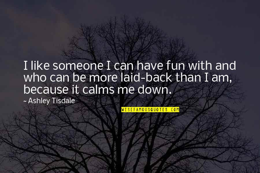 We Like To Have Fun Quotes By Ashley Tisdale: I like someone I can have fun with