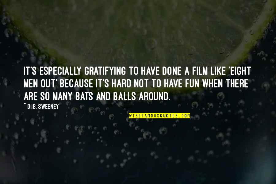 We Like To Have Fun Quotes By D. B. Sweeney: It's especially gratifying to have done a film