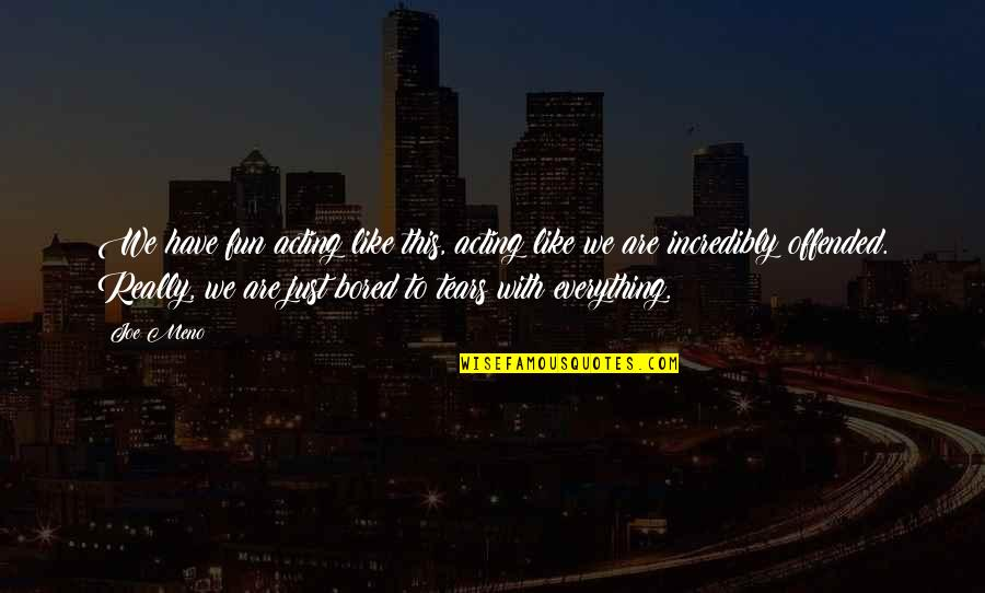 We Like To Have Fun Quotes By Joe Meno: We have fun acting like this, acting like