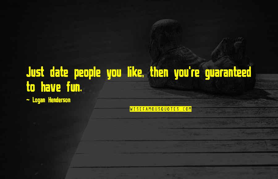 We Like To Have Fun Quotes By Logan Henderson: Just date people you like, then you're guaranteed