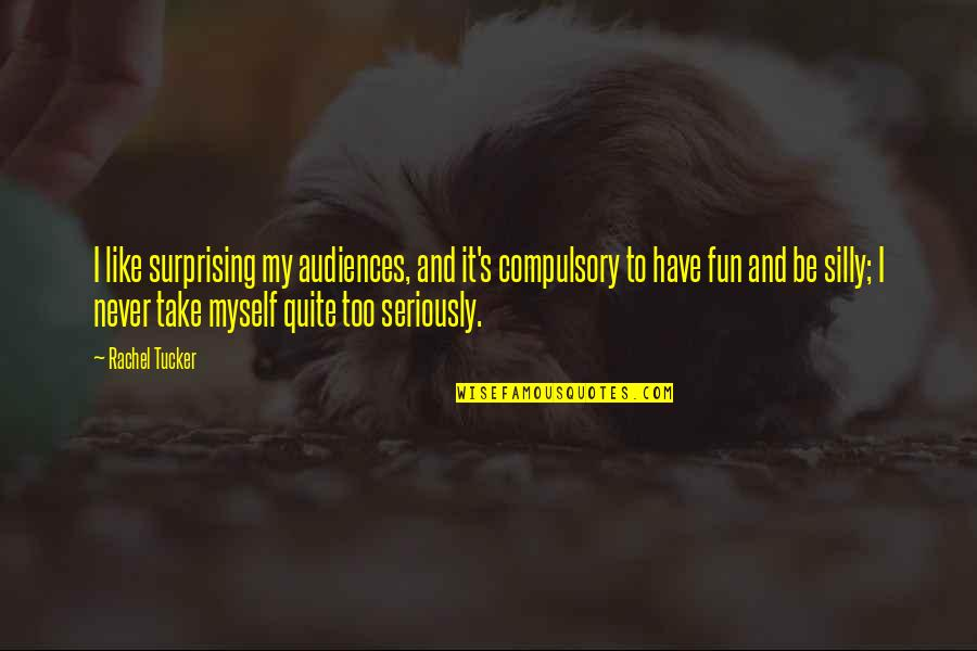 We Like To Have Fun Quotes By Rachel Tucker: I like surprising my audiences, and it's compulsory