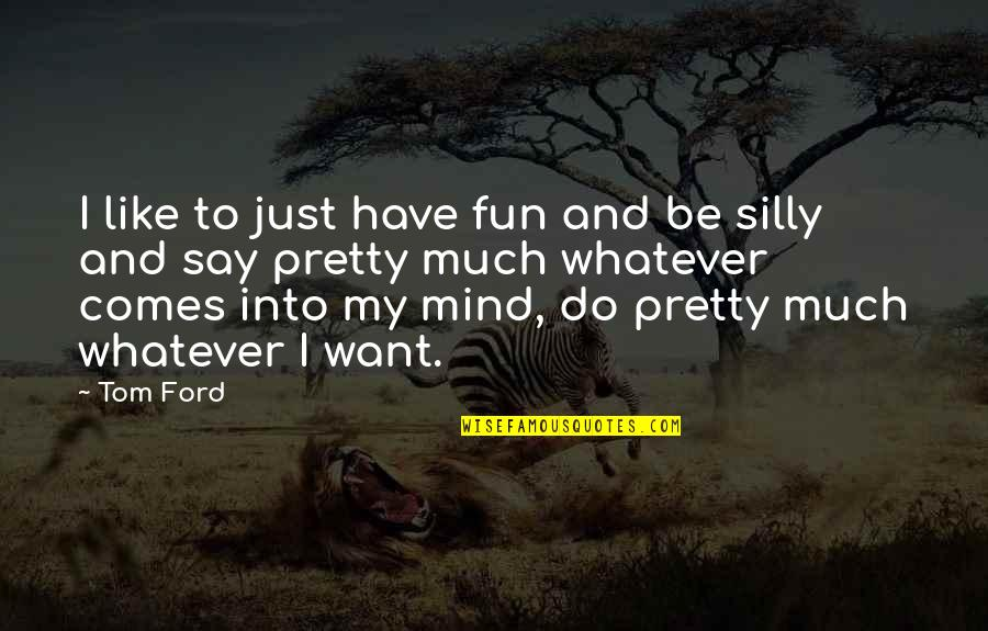 We Like To Have Fun Quotes By Tom Ford: I like to just have fun and be