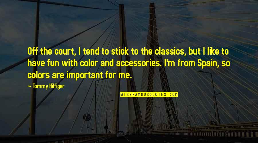 We Like To Have Fun Quotes By Tommy Hilfiger: Off the court, I tend to stick to
