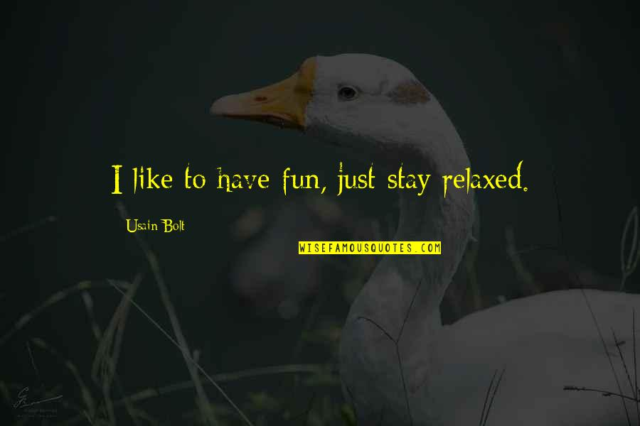 We Like To Have Fun Quotes By Usain Bolt: I like to have fun, just stay relaxed.