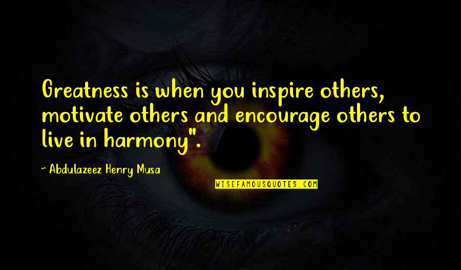 We Live For Others Quotes By Abdulazeez Henry Musa: Greatness is when you inspire others, motivate others