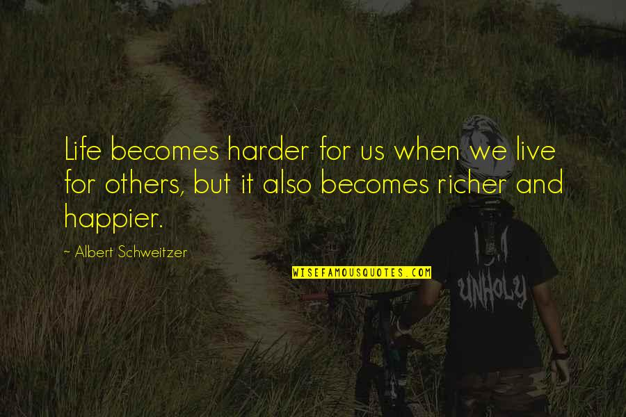 We Live For Others Quotes By Albert Schweitzer: Life becomes harder for us when we live