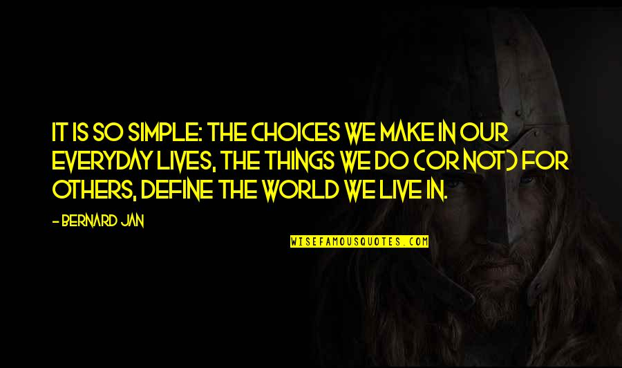 We Live For Others Quotes By Bernard Jan: It is so simple: the choices we make