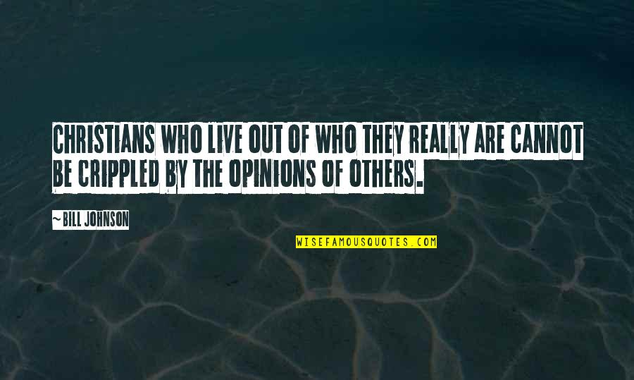 We Live For Others Quotes By Bill Johnson: Christians who live out of who they really