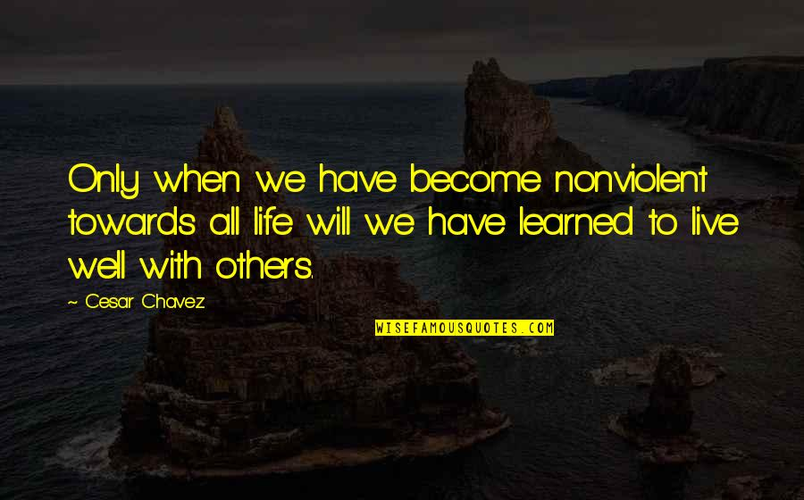 We Live For Others Quotes By Cesar Chavez: Only when we have become nonviolent towards all