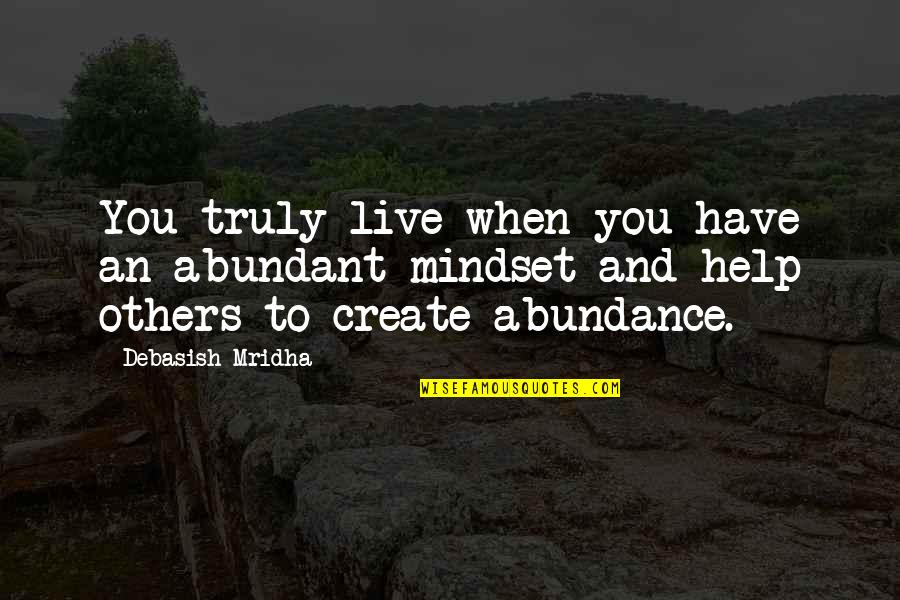 We Live For Others Quotes By Debasish Mridha: You truly live when you have an abundant