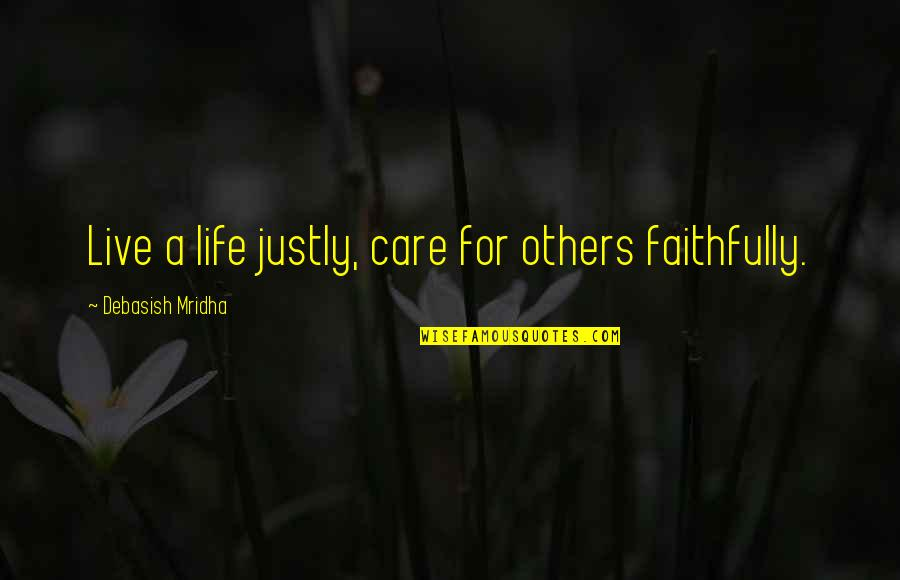 We Live For Others Quotes By Debasish Mridha: Live a life justly, care for others faithfully.
