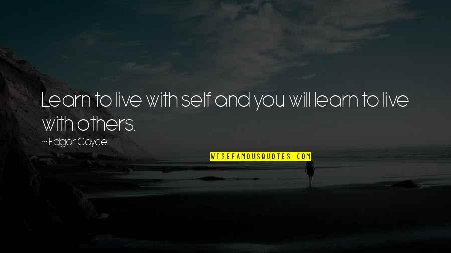 We Live For Others Quotes By Edgar Cayce: Learn to live with self and you will