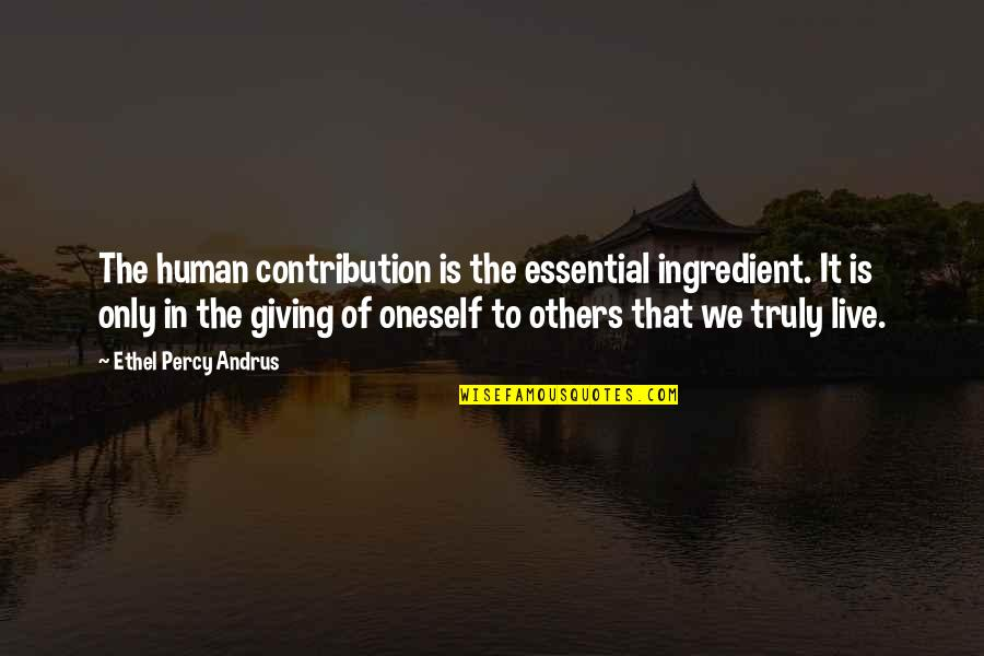We Live For Others Quotes By Ethel Percy Andrus: The human contribution is the essential ingredient. It