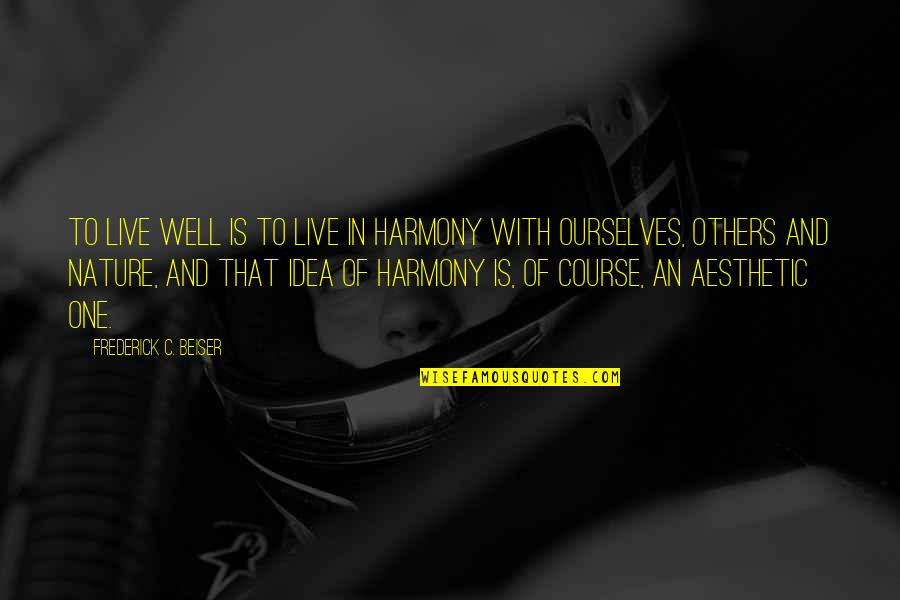 We Live For Others Quotes By Frederick C. Beiser: To live well is to live in harmony