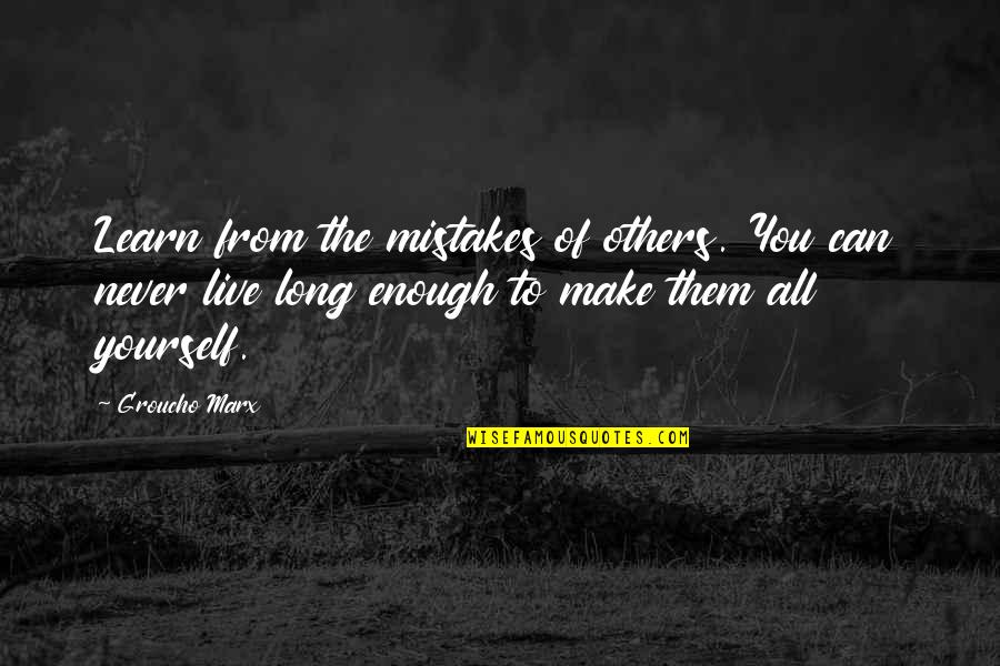 We Live For Others Quotes By Groucho Marx: Learn from the mistakes of others. You can
