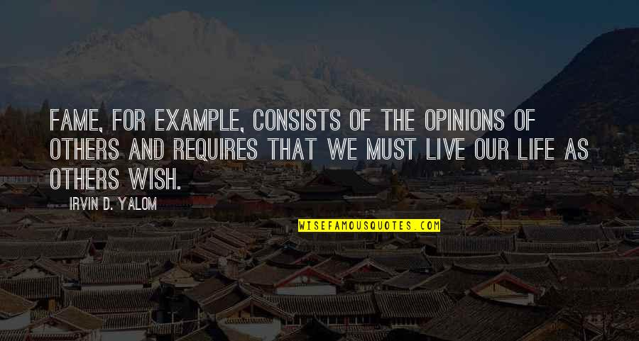 We Live For Others Quotes By Irvin D. Yalom: Fame, for example, consists of the opinions of