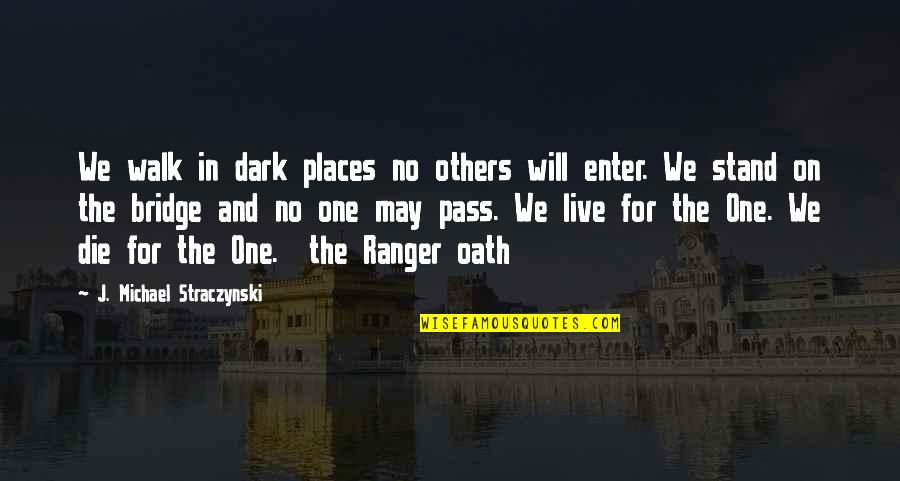 We Live For Others Quotes By J. Michael Straczynski: We walk in dark places no others will
