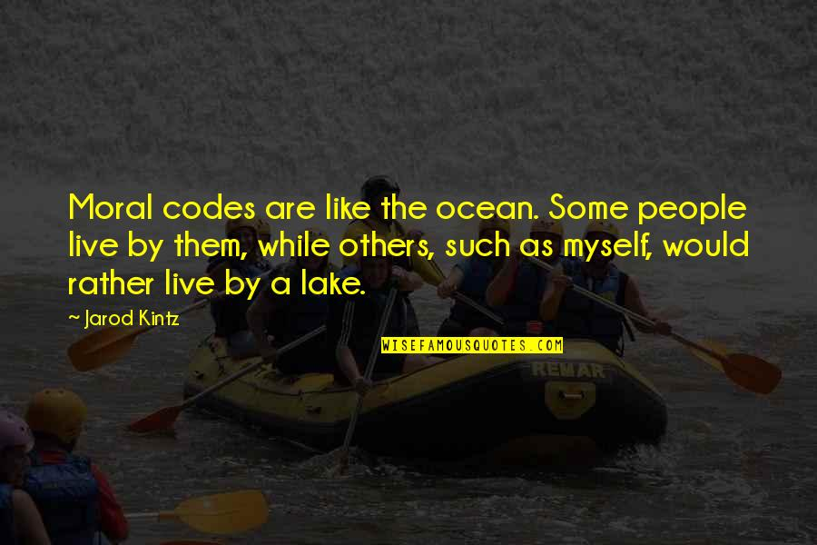 We Live For Others Quotes By Jarod Kintz: Moral codes are like the ocean. Some people