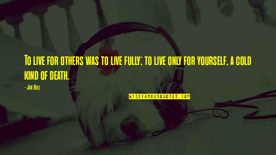 We Live For Others Quotes By Joe Hill: To live for others was to live fully;