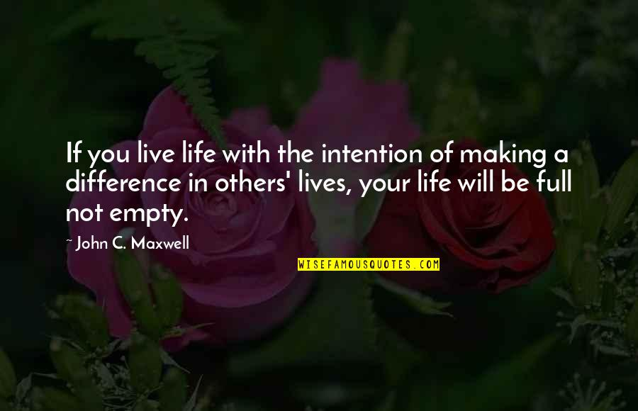We Live For Others Quotes By John C. Maxwell: If you live life with the intention of
