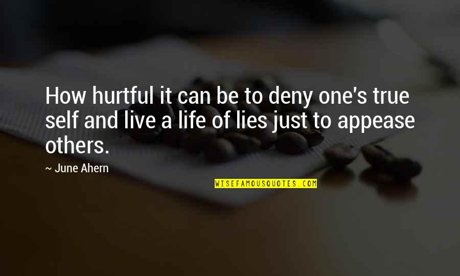 We Live For Others Quotes By June Ahern: How hurtful it can be to deny one's