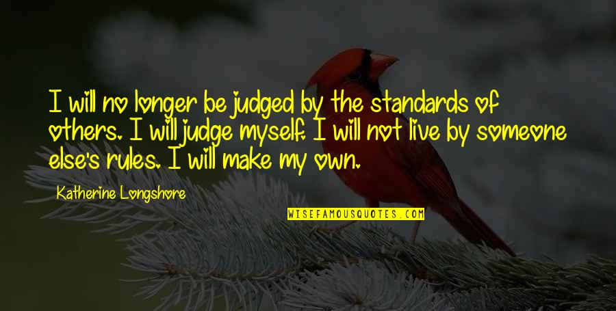 We Live For Others Quotes By Katherine Longshore: I will no longer be judged by the
