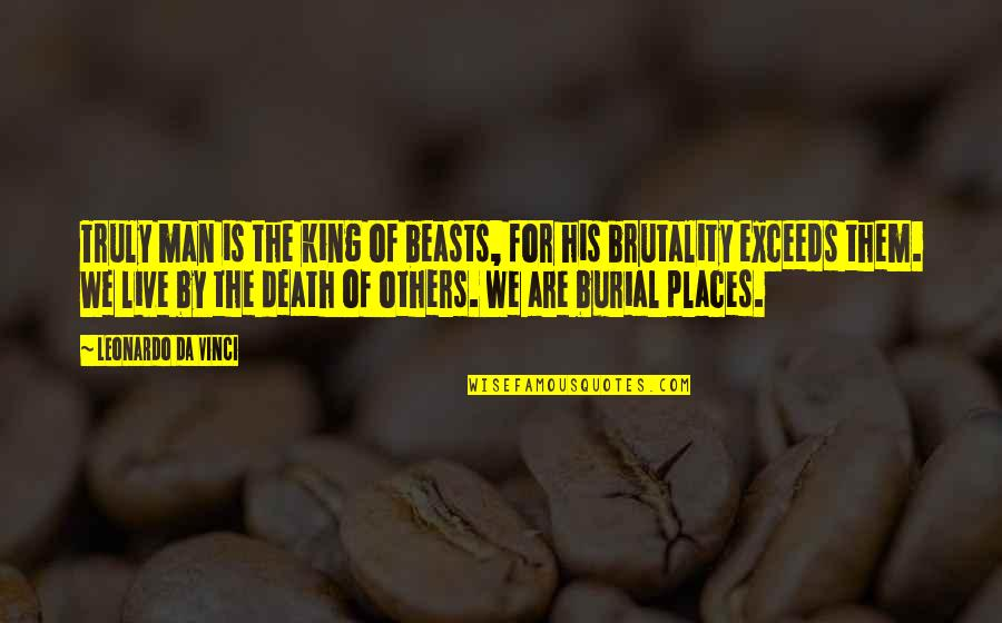 We Live For Others Quotes By Leonardo Da Vinci: Truly man is the king of beasts, for