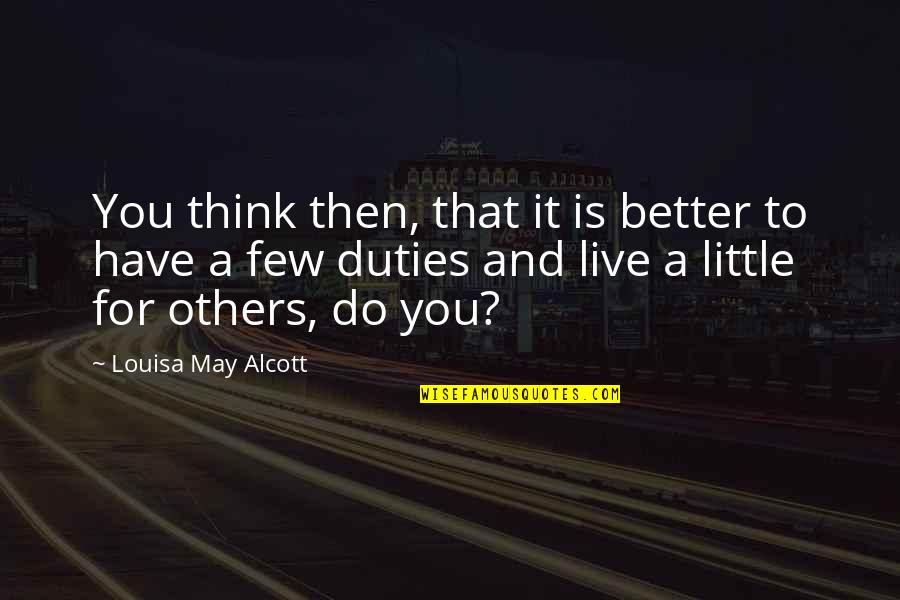 We Live For Others Quotes By Louisa May Alcott: You think then, that it is better to