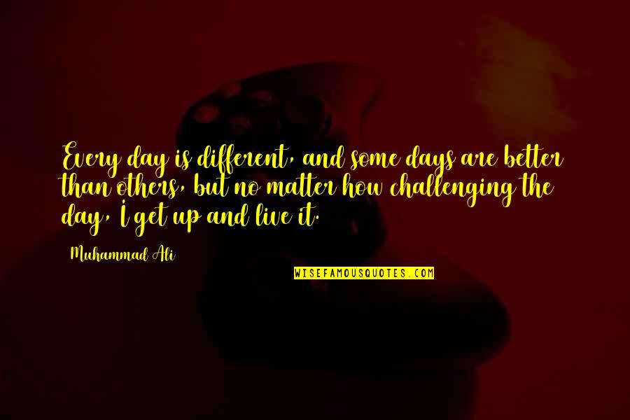 We Live For Others Quotes By Muhammad Ali: Every day is different, and some days are