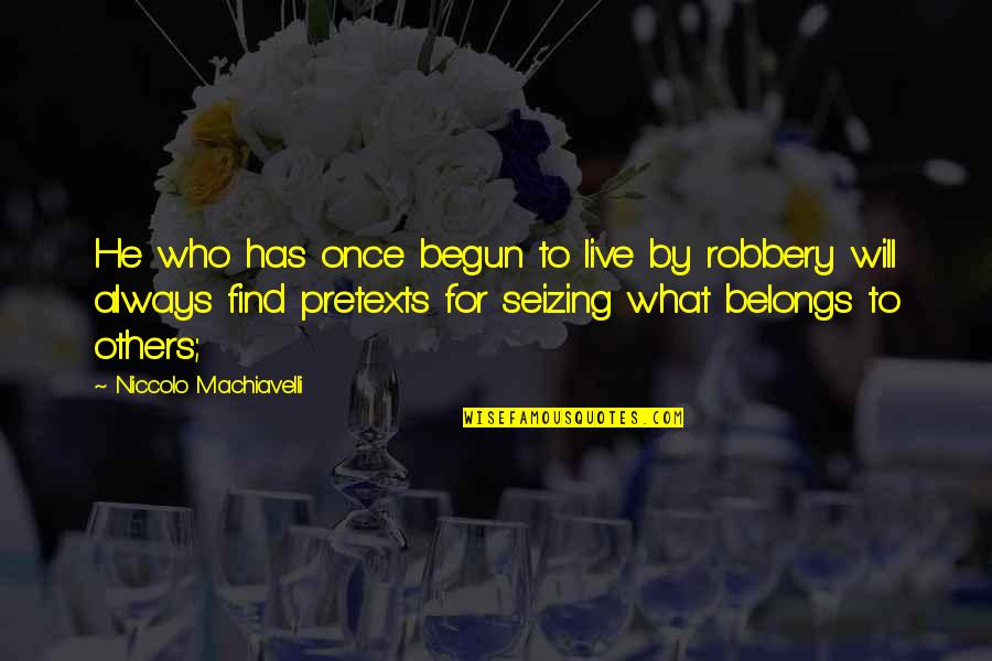 We Live For Others Quotes By Niccolo Machiavelli: He who has once begun to live by