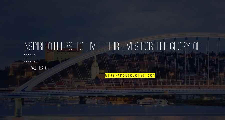 We Live For Others Quotes By Paul Baloche: Inspire others to live their lives for the