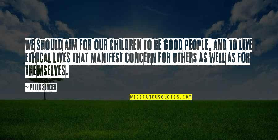 We Live For Others Quotes By Peter Singer: We should aim for our children to be