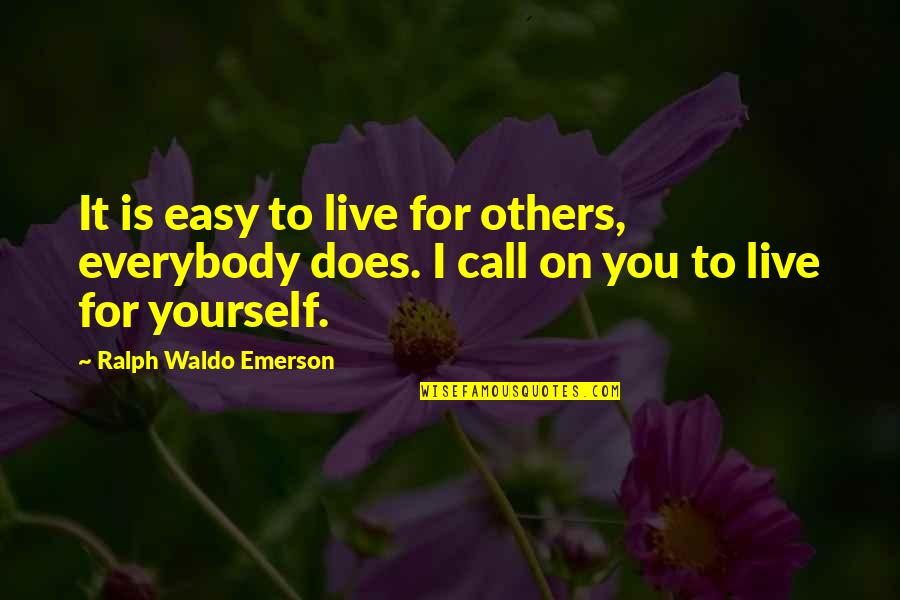 We Live For Others Quotes By Ralph Waldo Emerson: It is easy to live for others, everybody