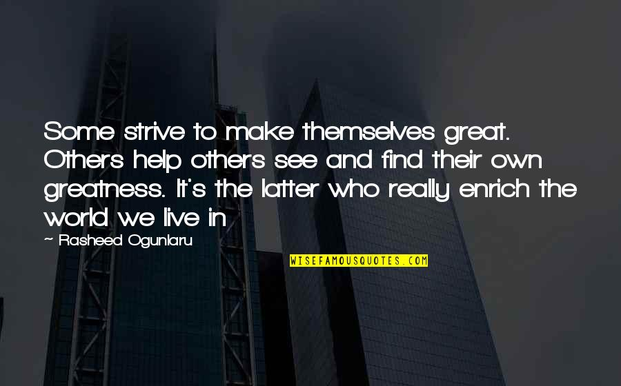 We Live For Others Quotes By Rasheed Ogunlaru: Some strive to make themselves great. Others help