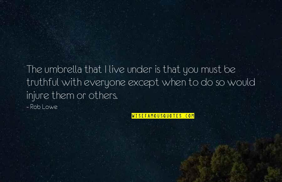 We Live For Others Quotes By Rob Lowe: The umbrella that I live under is that