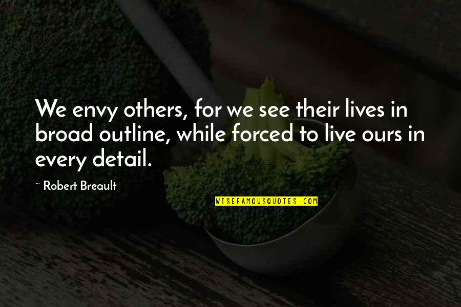 We Live For Others Quotes By Robert Breault: We envy others, for we see their lives