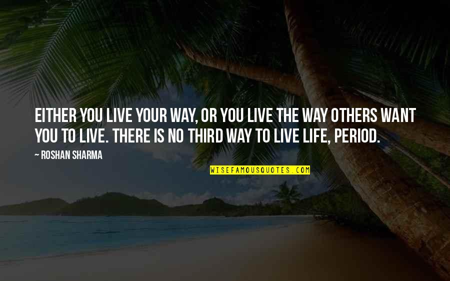 We Live For Others Quotes By Roshan Sharma: Either you live your way, or you live