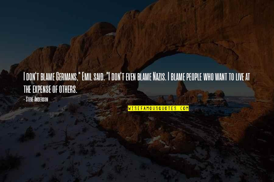 """We Live For Others Quotes By Steve Anderson: I don't blame Germans,"""" Emil said. """"I don't"""