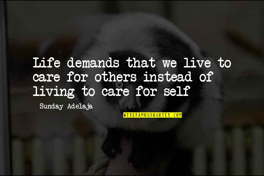 We Live For Others Quotes By Sunday Adelaja: Life demands that we live to care for