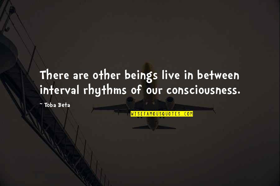 We Live For Others Quotes By Toba Beta: There are other beings live in between interval