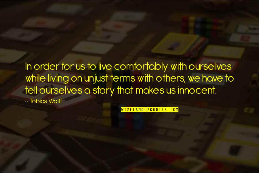 We Live For Others Quotes By Tobias Wolff: In order for us to live comfortably with