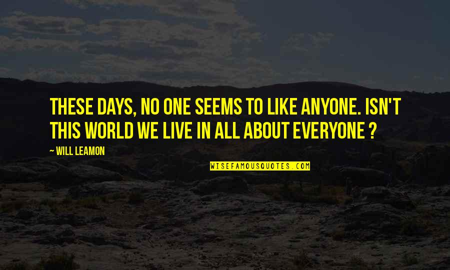 We Live For Others Quotes By Will Leamon: These days, no one seems to like anyone.