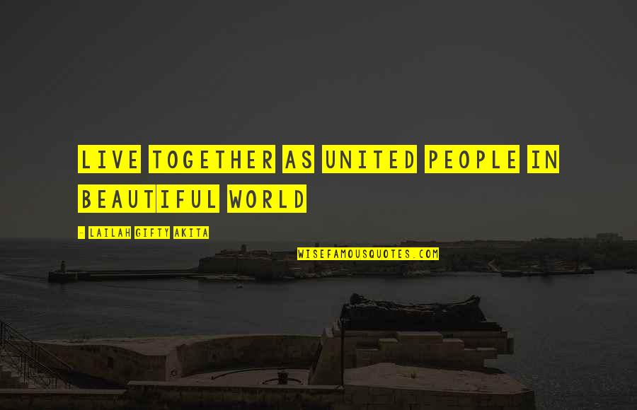 We Live In A Beautiful World Quotes By Lailah Gifty Akita: Live together as united people in beautiful world