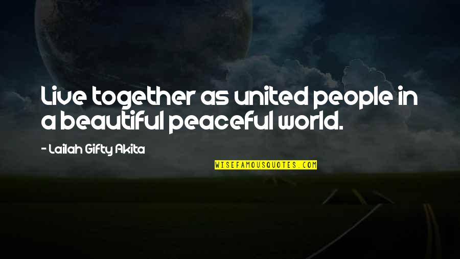 We Live In A Beautiful World Quotes By Lailah Gifty Akita: Live together as united people in a beautiful